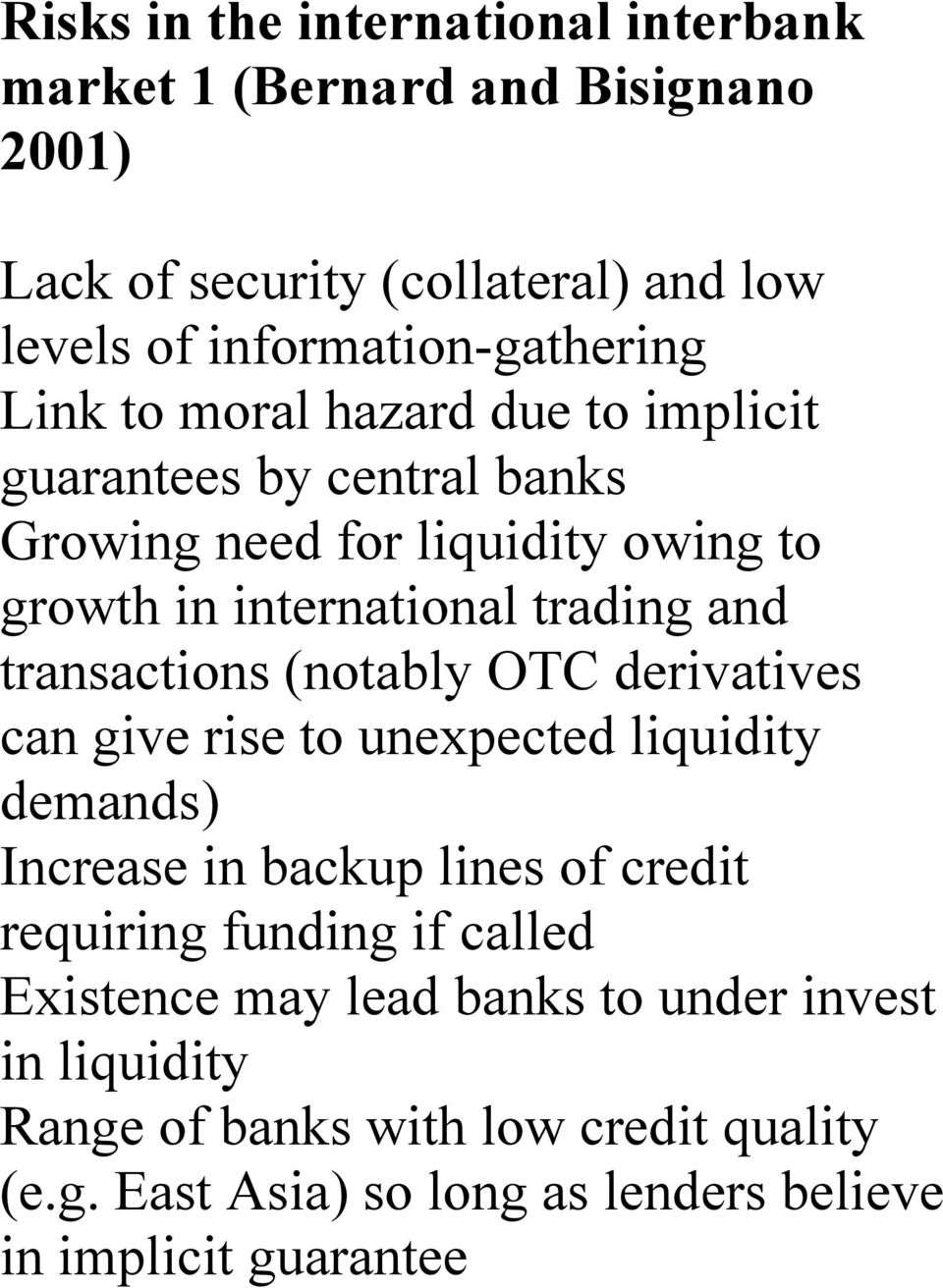 transactions (notably OTC derivatives can give rise to unexpected liquidity demands) Increase in backup lines of credit requiring funding if