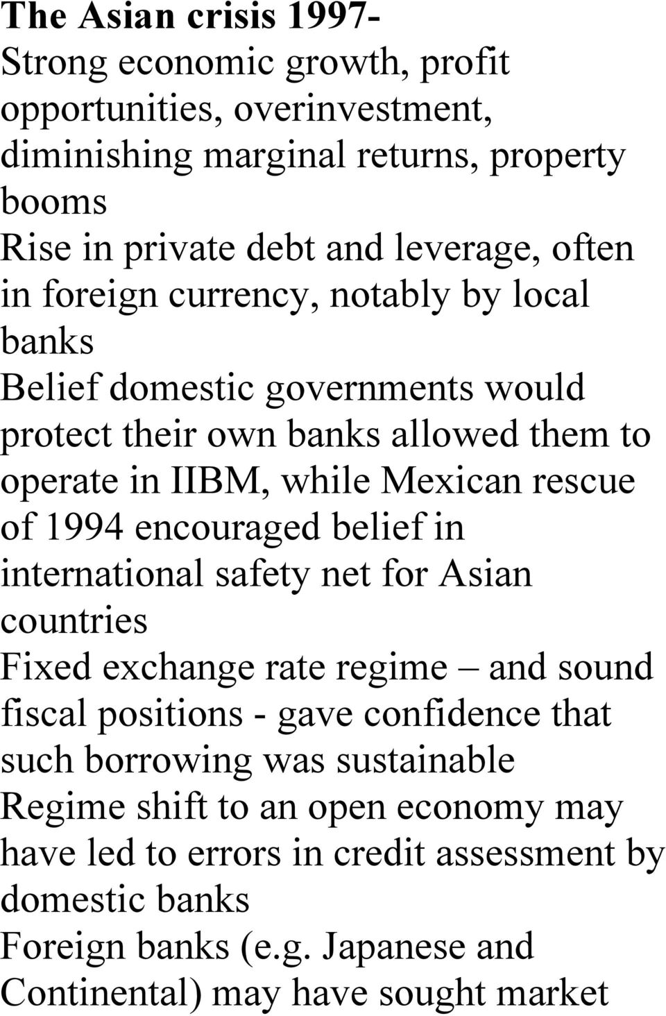 1994 encouraged belief in international safety net for Asian countries Fixed exchange rate regime and sound fiscal positions - gave confidence that such borrowing was