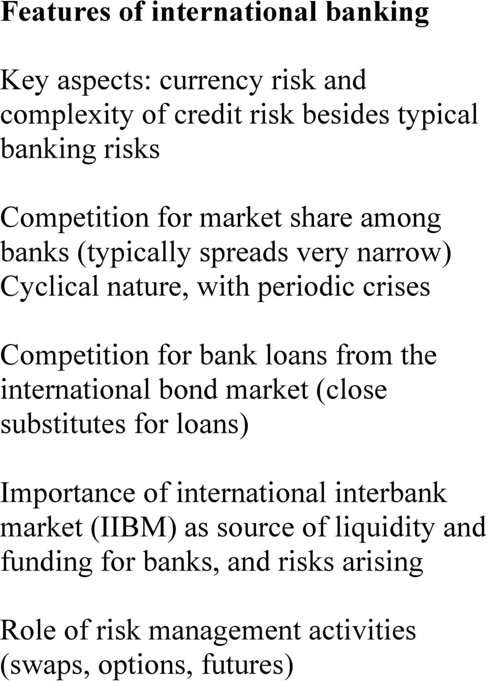 for bank loans from the international bond market (close substitutes for loans) Importance of international interbank market