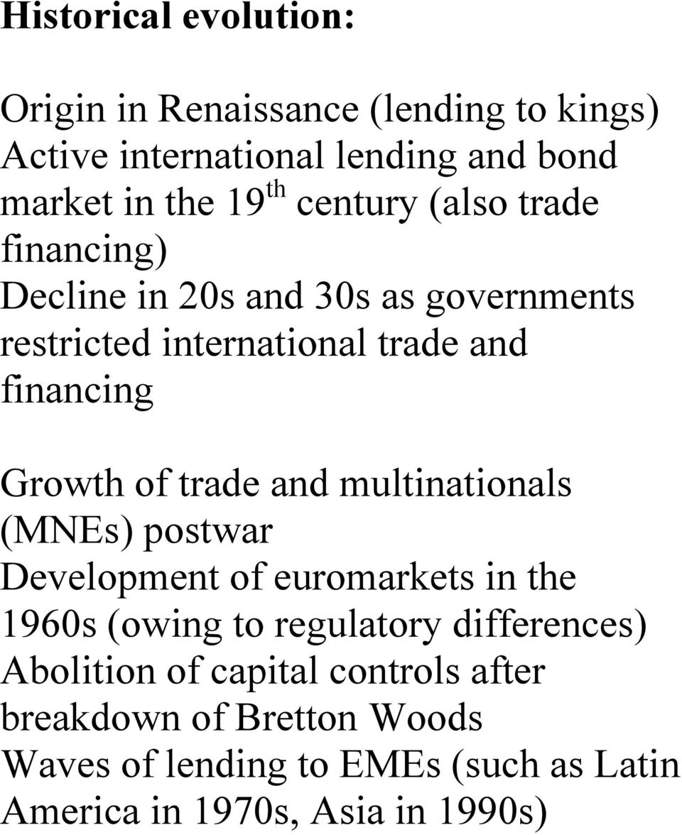 trade and multinationals (MNEs) postwar Development of euromarkets in the 1960s (owing to regulatory differences) Abolition