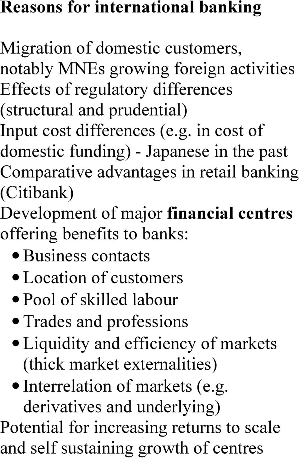 in cost of domestic funding) - Japanese in the past Comparative advantages in retail banking (Citibank) Development of major financial centres offering benefits to