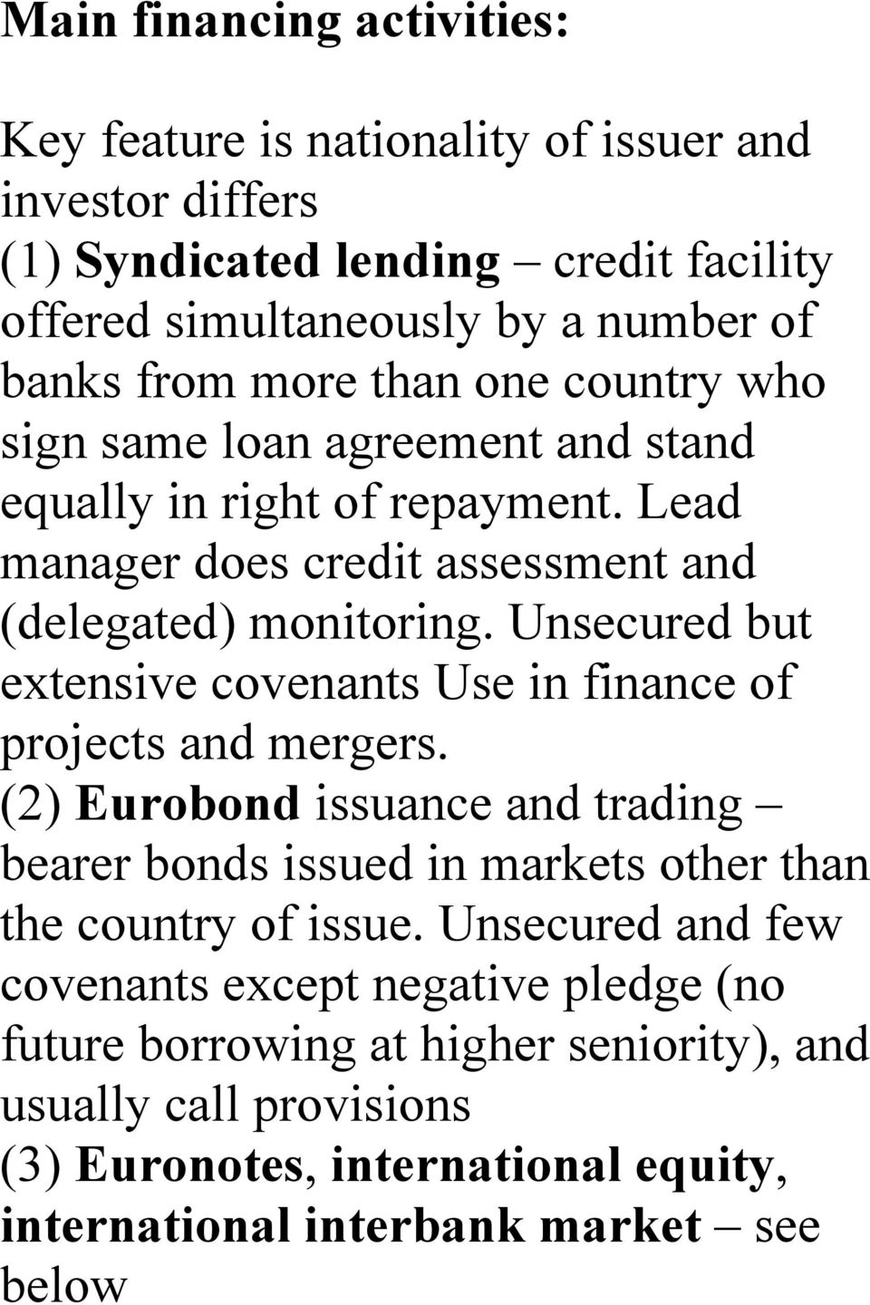 Unsecured but extensive covenants Use in finance of projects and mergers. (2) Eurobond issuance and trading bearer bonds issued in markets other than the country of issue.