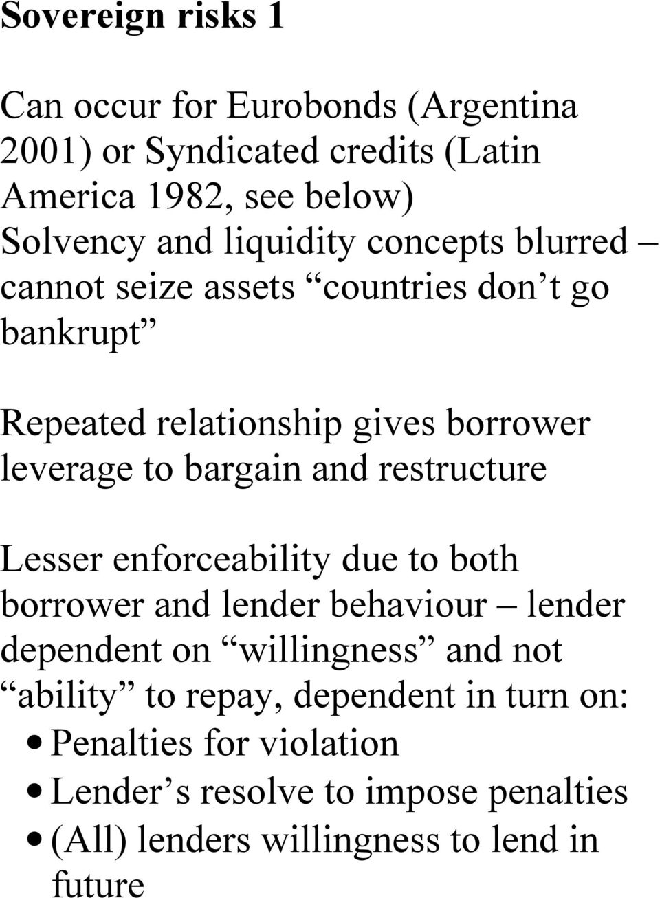 bargain and restructure Lesser enforceability due to both borrower and lender behaviour lender dependent on willingness and not