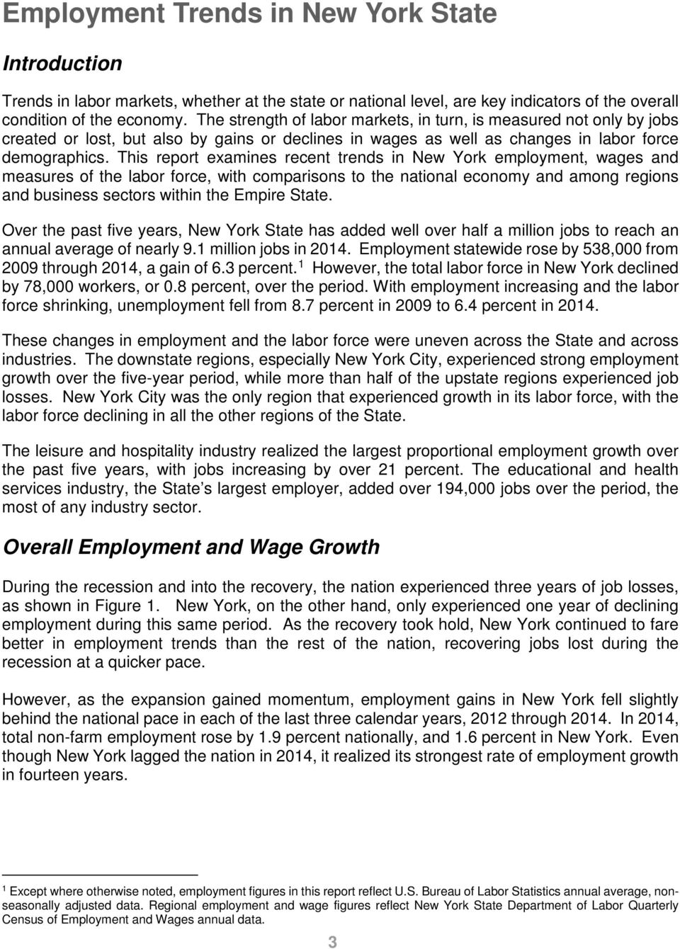 This report examines recent trends in New York employment, wages and measures of the labor force, with comparisons to the national economy and among regions and business sectors within the Empire