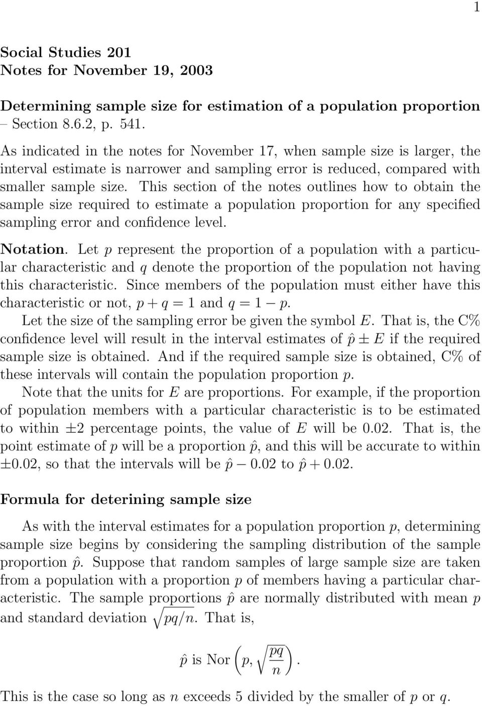 This section of the notes outlines how to obtain the sample size required to estimate a population proportion for any specified sampling error and confidence level. Notation.
