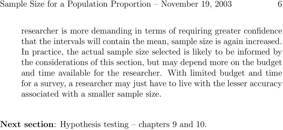 In practice, the actual sample size selected is likely to be informed by the considerations of this section, but may depend more on the budget