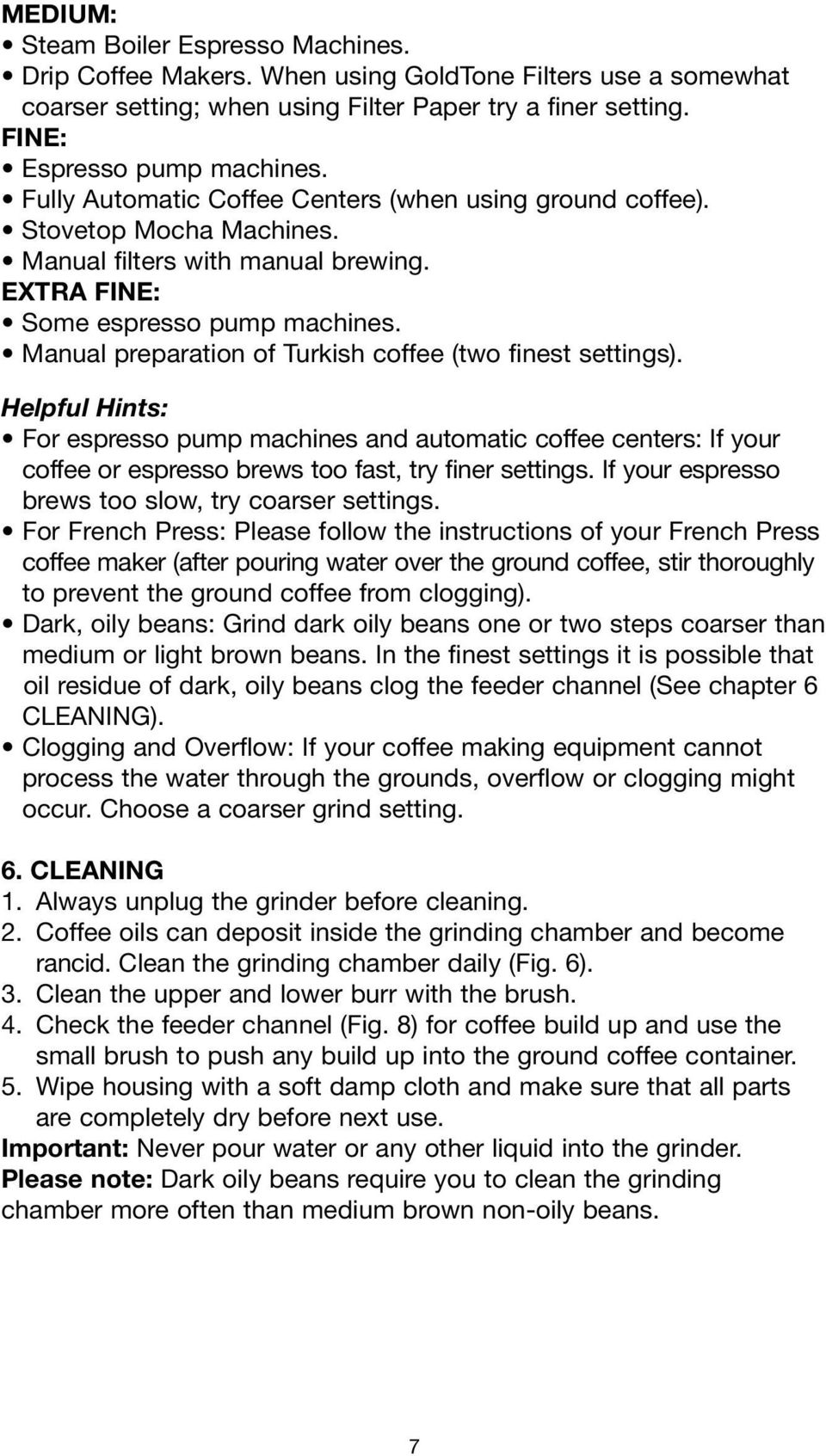 Manual preparation of Turkish coffee (two finest settings). Helpful Hints: For espresso pump machines and automatic coffee centers: If your coffee or espresso brews too fast, try finer settings.