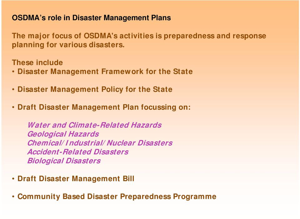 These include Disaster Management Framework for the State Disaster Management Policy for the State Draft Disaster Management
