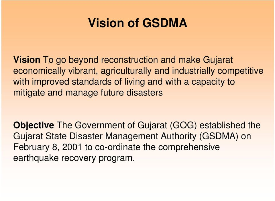 manage future disasters Objective The Government of Gujarat (GOG) established the Gujarat State Disaster