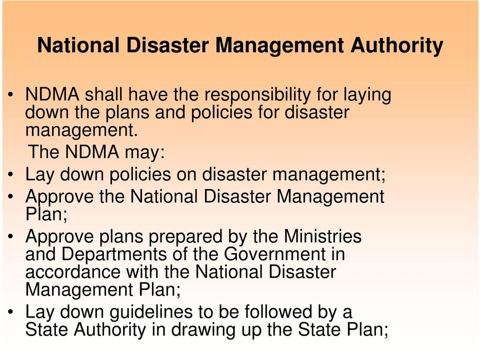 The NDMA may: Lay down policies on disaster management; Approve the National Disaster Management Plan; Approve