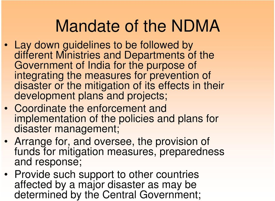 enforcement and implementation of the policies and plans for disaster management; Arrange for, and oversee, the provision of funds for mitigation