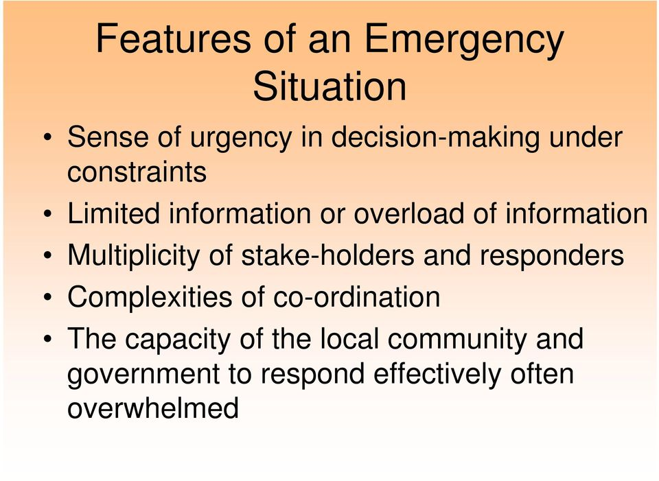 Multiplicity of stake-holders and responders Complexities of co-ordination