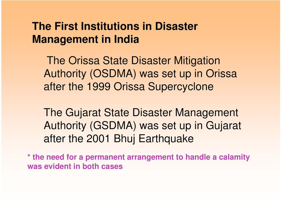 Gujarat State Disaster Management Authority (GSDMA) was set up in Gujarat after the 2001