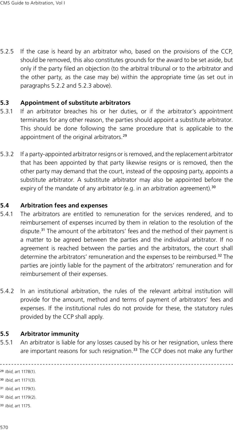 objection (to the arbitral tribunal or to the arbitrator and the other party, as the case may be) within the appropriate time (as set out in paragraphs 5.2.2 and 5.2.3 above). 5.3 Appointment of substitute arbitrators 5.
