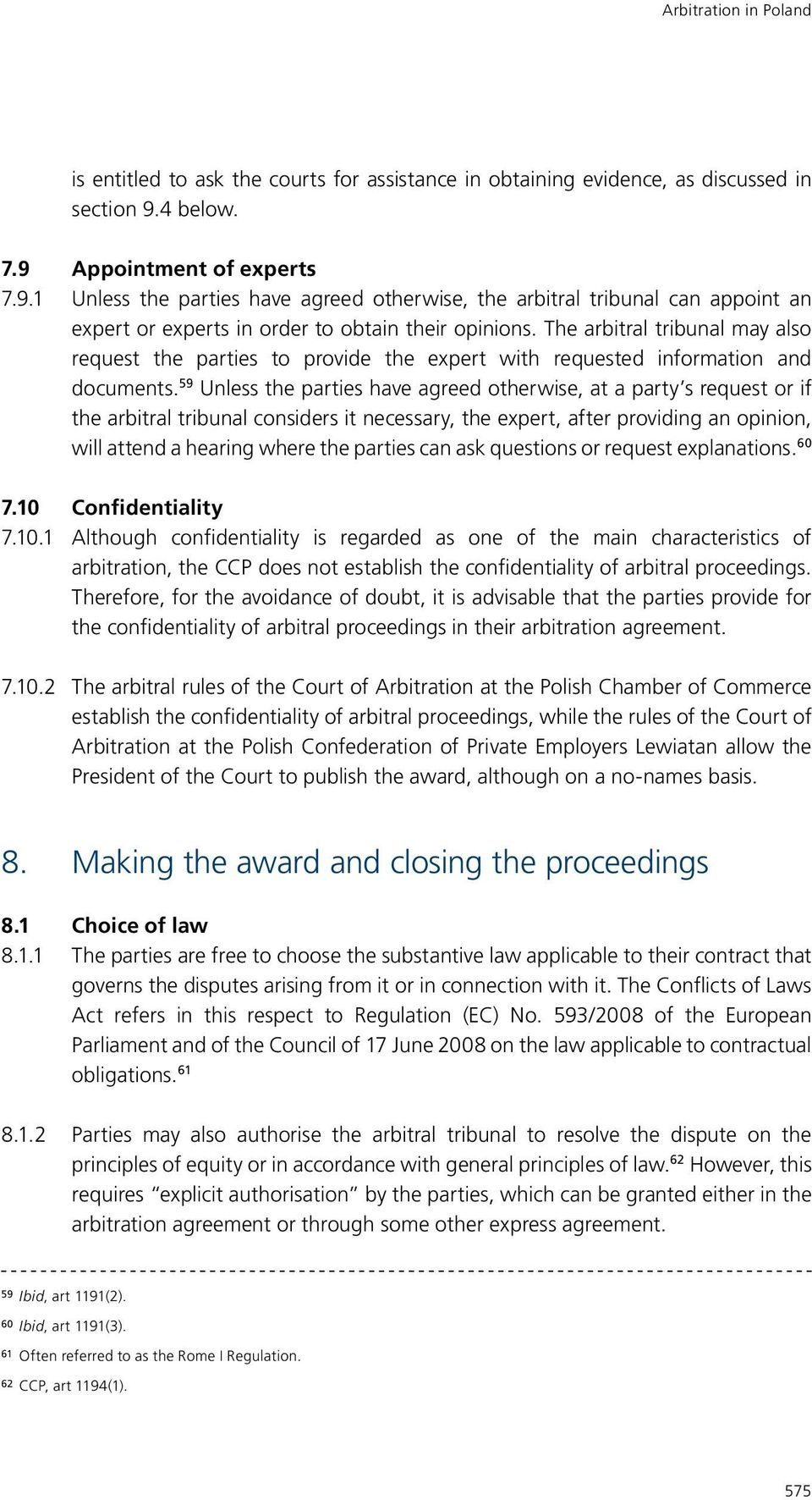 The arbitral tribunal may also request the parties to provide the expert with requested information and documents.