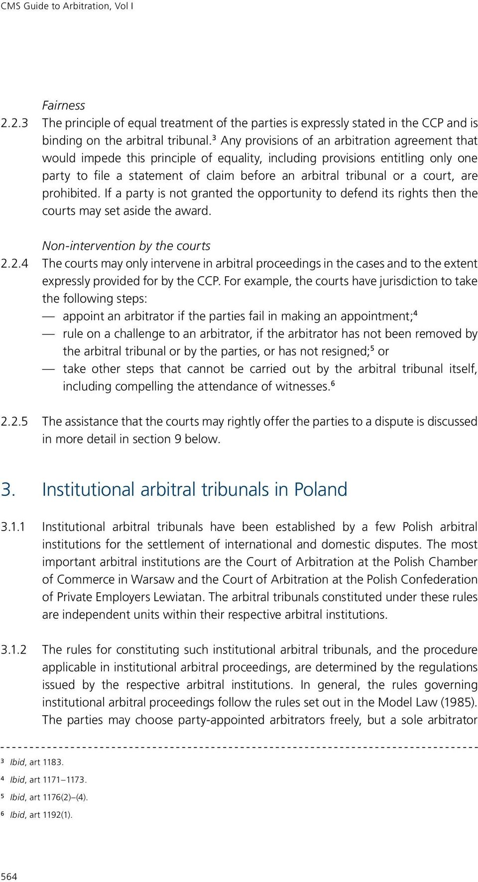 court, are prohibited. If a party is not granted the opportunity to defend its rights then the courts may set aside the award. Non-intervention by the courts 2.