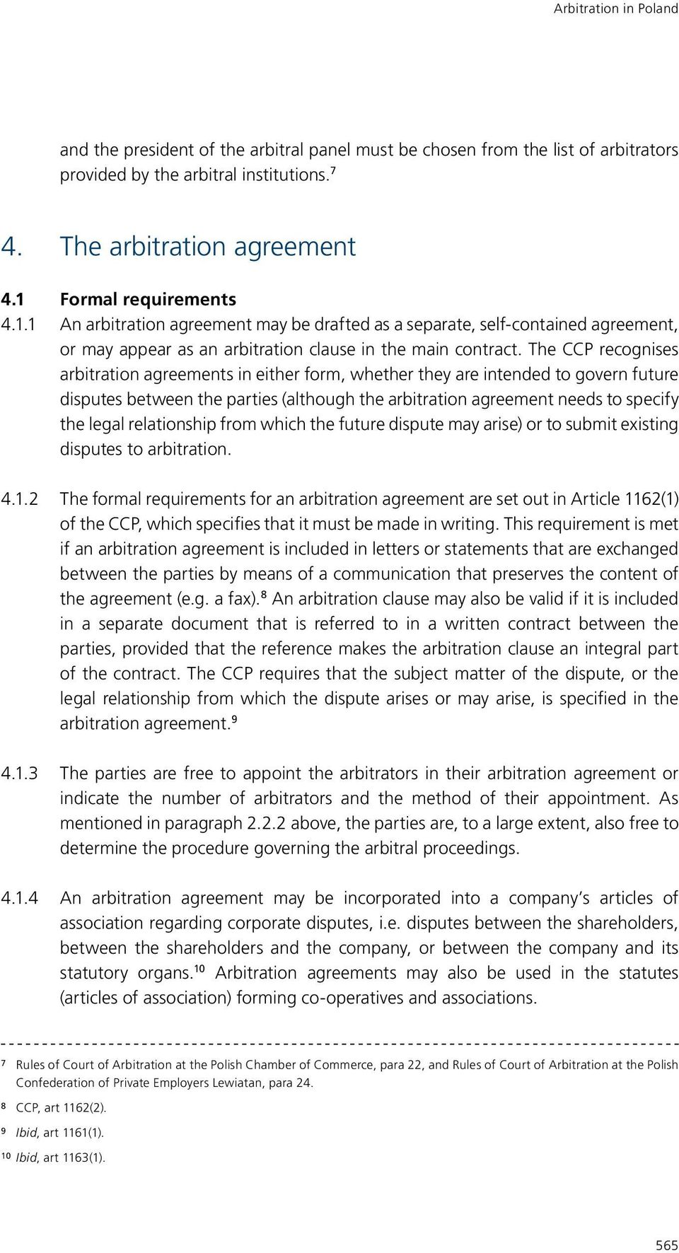 The CCP recognises arbitration agreements in either form, whether they are intended to govern future disputes between the parties (although the arbitration agreement needs to specify the legal