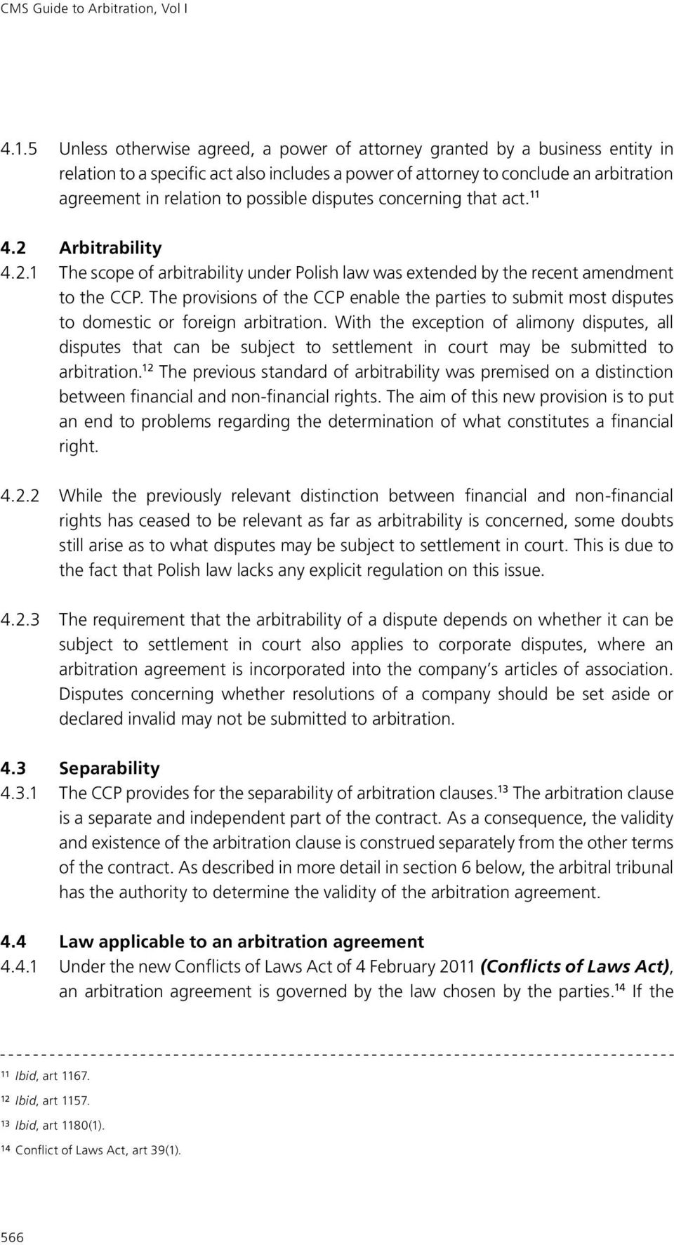 possible disputes concerning that act. 11 4.2 Arbitrability 4.2.1 The scope of arbitrability under Polish law was extended by the recent amendment to the CCP.