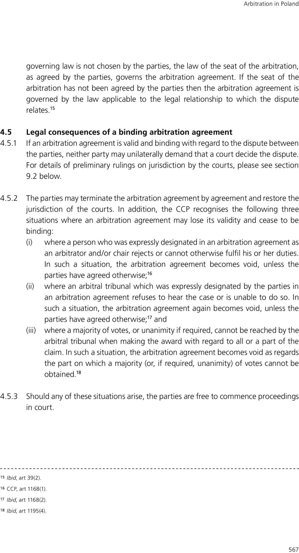 5 Legal consequences of a binding arbitration agreement 4.5.1 If an arbitration agreement is valid and binding with regard to the dispute between the parties, neither party may unilaterally demand that a court decide the dispute.