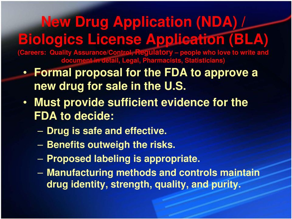 for sale in the U.S. Must provide sufficient evidence for the FDA to decide: Drug is safe and effective.