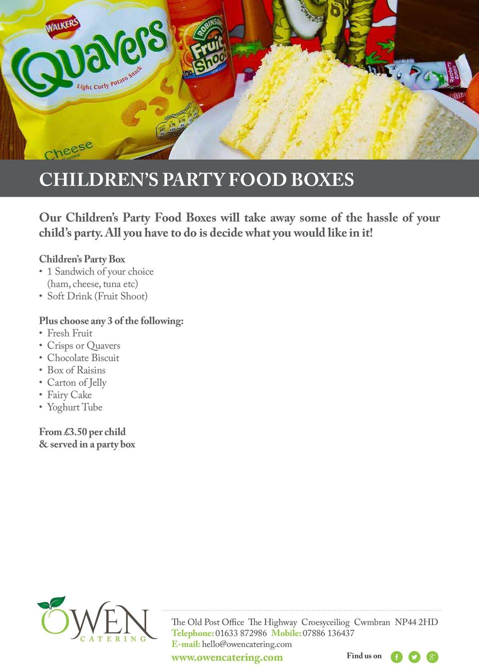 Children s Party Box 1 Sandwich of your choice (ham, cheese, tuna etc) Soft Drink (Fruit Shoot) Plus choose