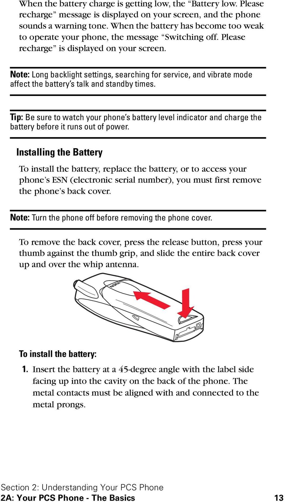 Note: Long backlight settings, searching for service, and vibrate mode affect the battery s talk and standby times.