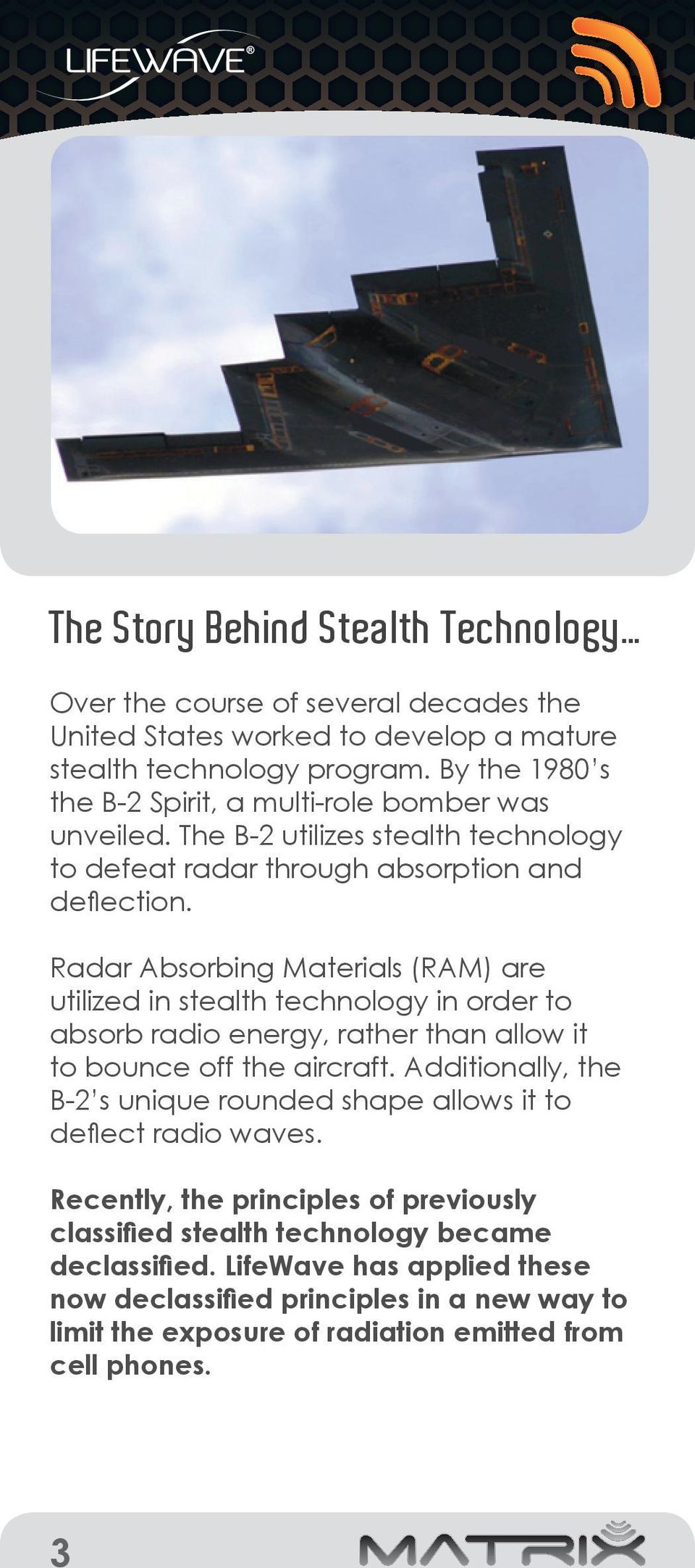 Radar Absorbing Materials (RAM) are utilized in stealth technology in order to absorb radio energy, rather than allow it to bounce off the aircraft.