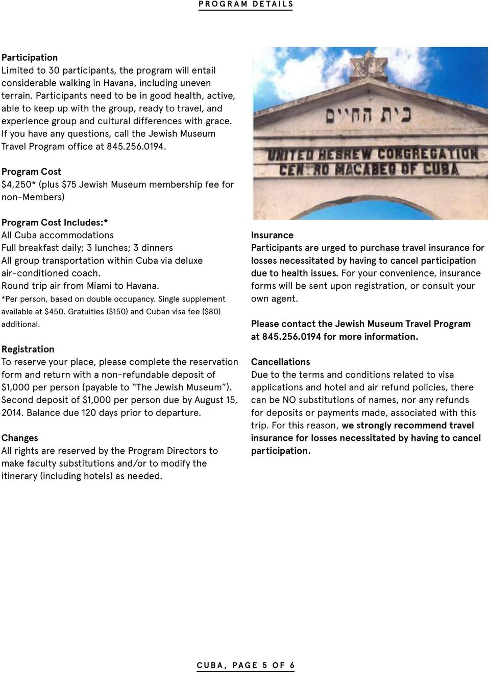 If you have any questions, call the Jewish Museum Travel Program office at 845.256.0194.