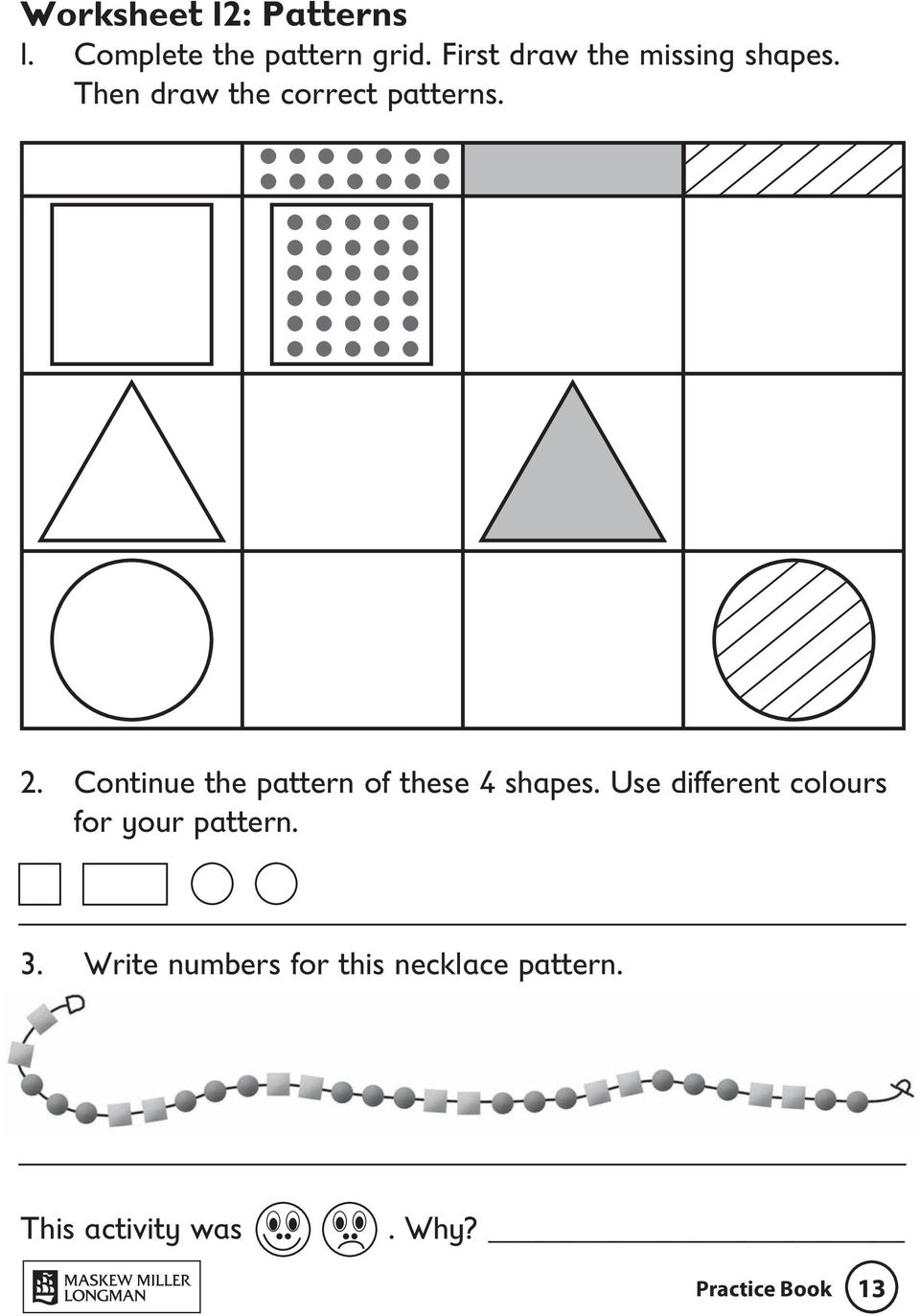 Continue the pattern of these 4 shapes.