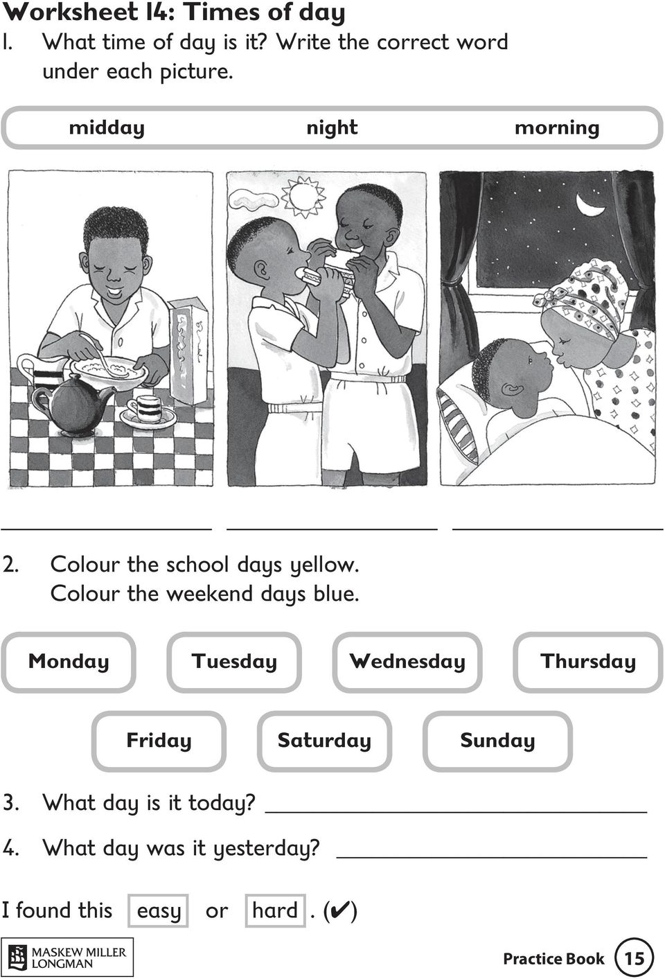 Colour the school days yellow. Colour the weekend days blue.