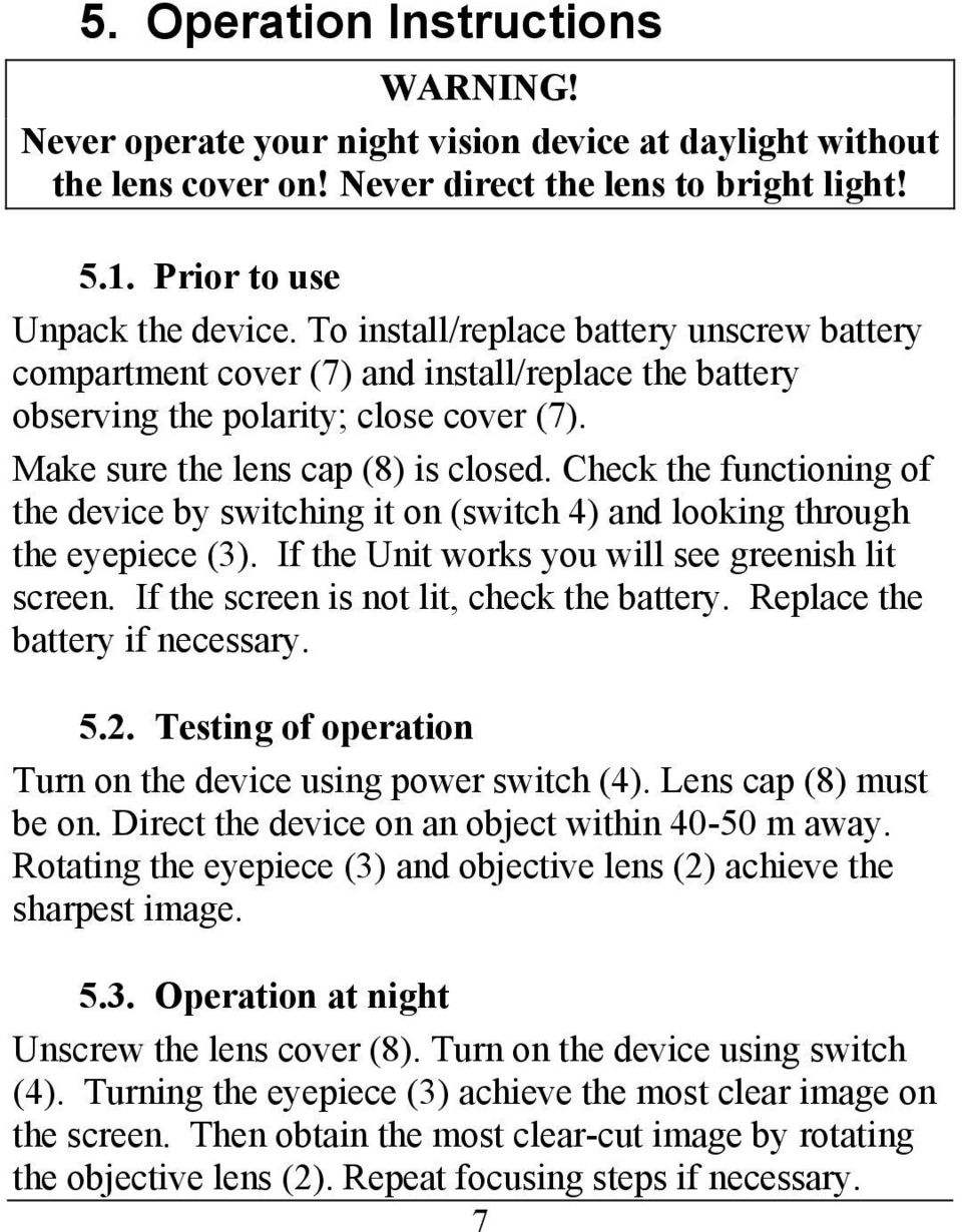 Check the functioning of the device by switching it on (switch 4) and looking through the eyepiece (3). If the Unit works you will see greenish lit screen. If the screen is not lit, check the battery.