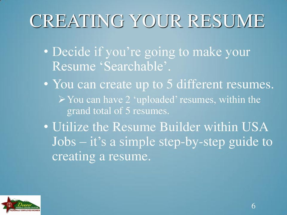 You can have 2 uploaded resumes, within the grand total of 5 resumes.