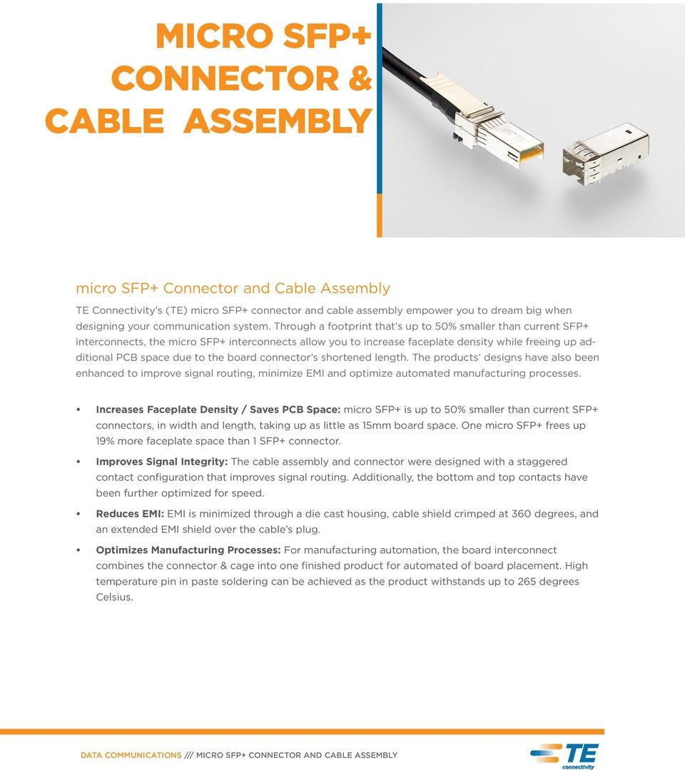 Through a footprint that s up to 50% smaller than current SFP+ interconnects, the micro SFP+ interconnects allow you to increase faceplate density while freeing up additional PCB space due to the