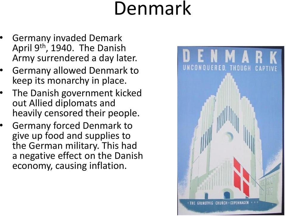 The Danish government kicked out Allied diplomats and heavily censored their people.