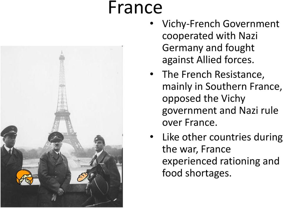 The French Resistance, mainly in Southern France, opposed the Vichy