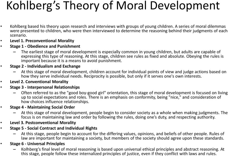 Preconventional Morality Stage 1 - Obedience and Punishment The earliest stage of moral development is especially common in young children, but adults are capable of expressing this type of reasoning.
