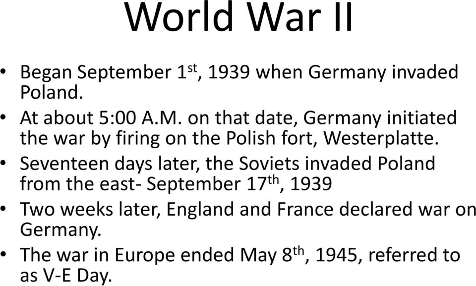 Seventeen days later, the Soviets invaded Poland from the east- September 17 th, 1939 Two weeks