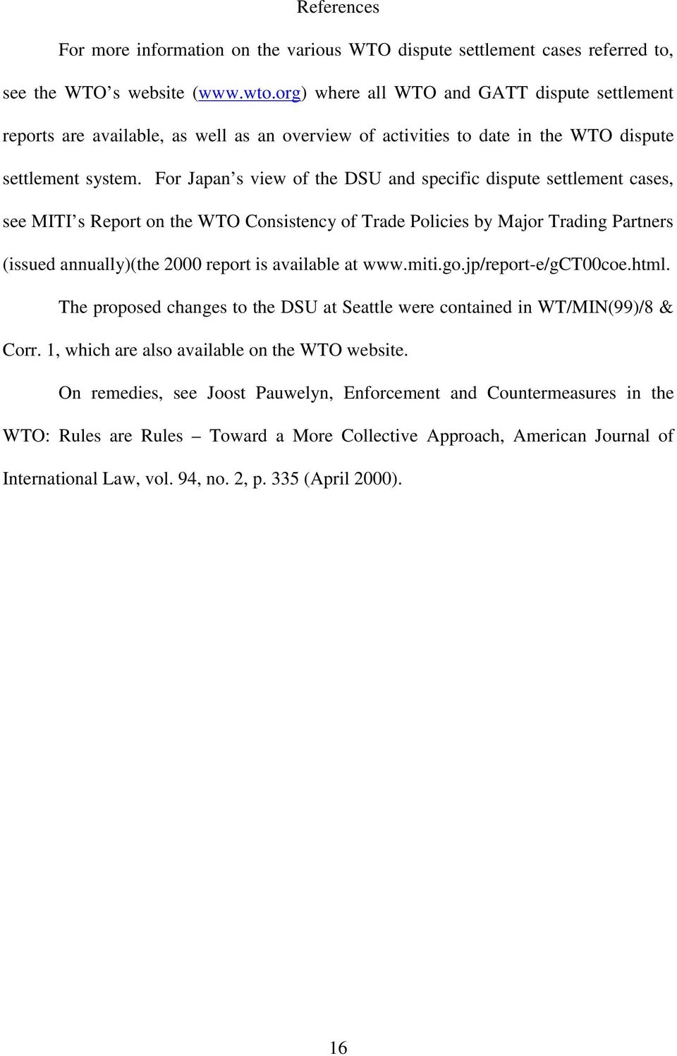 For Japan s view of the DSU and specific dispute settlement cases, see MITI s Report on the WTO Consistency of Trade Policies by Major Trading Partners (issued annually)(the 2000 report is available