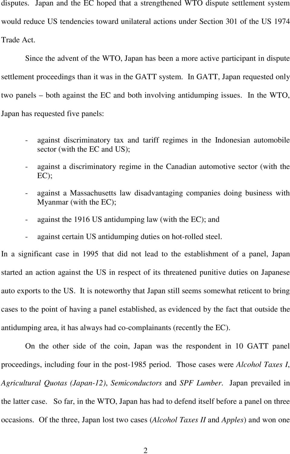 In GATT, Japan requested only two panels both against the EC and both involving antidumping issues.