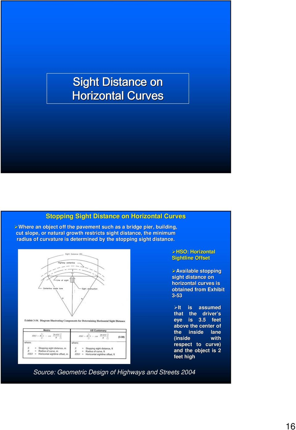HSO: Horizontal Sightline Offset Insert Exhibit 3-54 Available stopping sight distance on horizontal curves is obtained from Exhibit 3-53 It is assumed