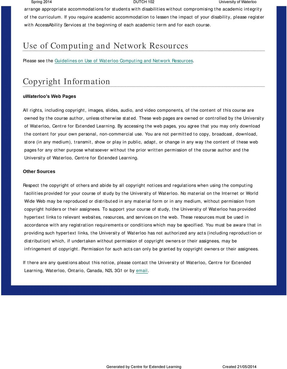 Use of Computing and Network Resources Please see the Guidelines on Use of Waterloo Computing and Network Resources.