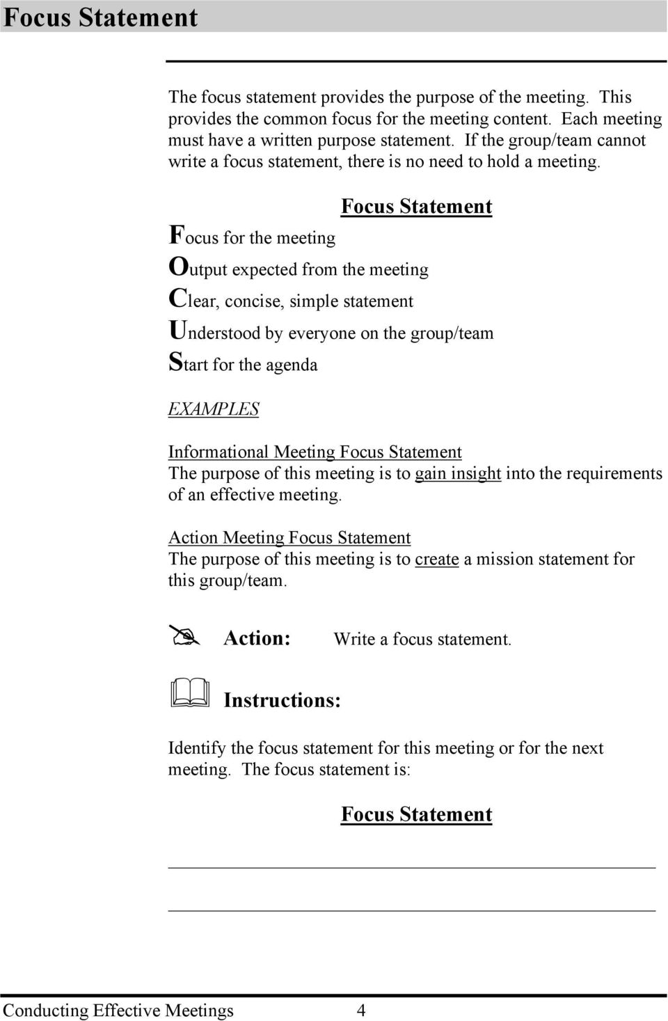 Focus Statement Focus for the meeting Output expected from the meeting Clear, concise, simple statement Understood by everyone on the group/team Start for the agenda EXAMPLES Informational Meeting