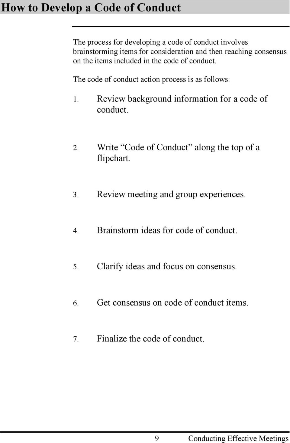 Review background information for a code of conduct. 2. Write Code of Conduct along the top of a flipchart. 3. Review meeting and group experiences.
