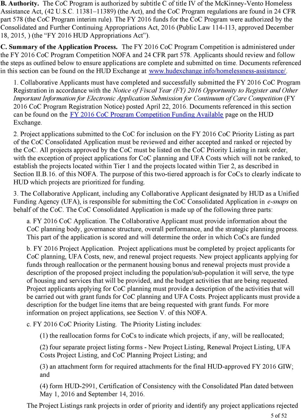 Appropriations Act ). C. Summary of the Application Process. The FY 2016 CoC Program Competition is administered under the FY 2016 CoC Program Competition NOFA and 24 CFR part 578.
