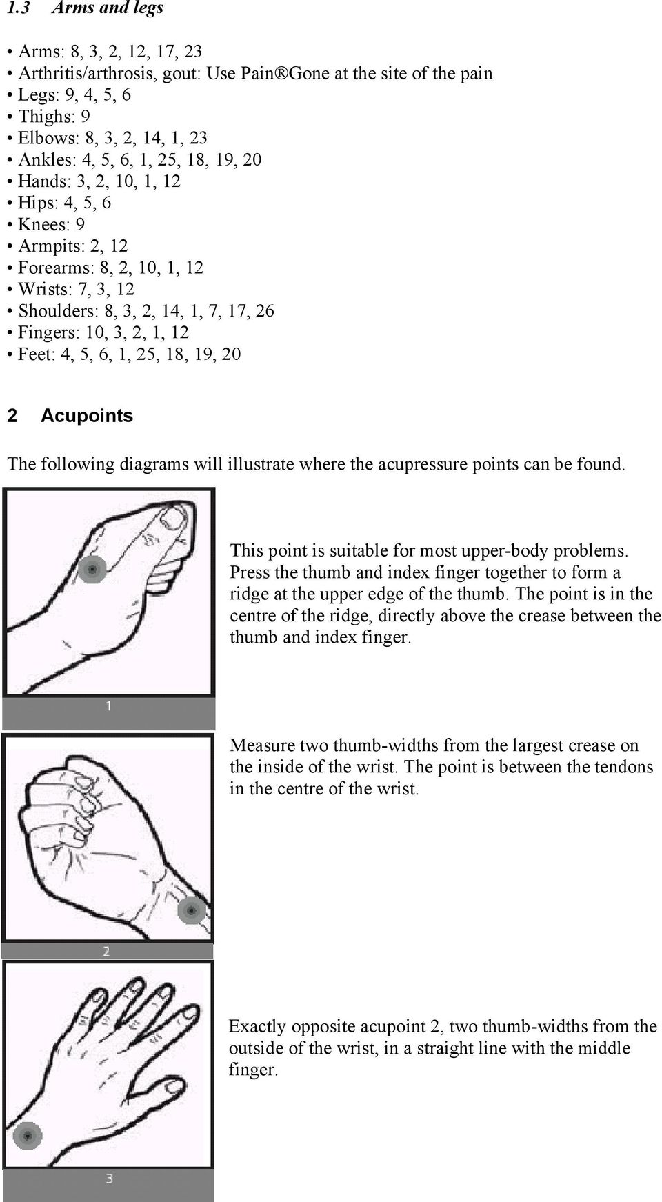 2 Acupoints The following diagrams will illustrate where the acupressure points can be found. This point is suitable for most upper-body problems.
