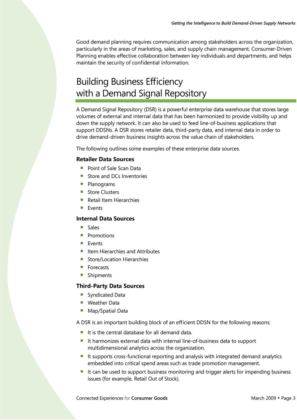 Building Business Efficiency with a Demand Signal Repository A Demand Signal Repository (DSR) is a powerful enterprise data warehouse that stores large volumes of external and internal data that has