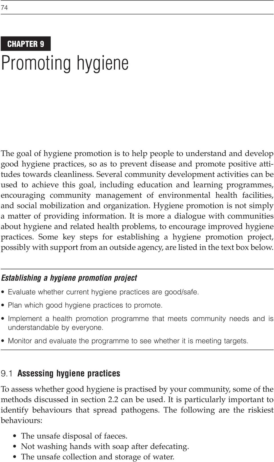 Several community development activities can be used to achieve this goal, including education and learning programmes, encouraging community management of environmental health facilities, and social