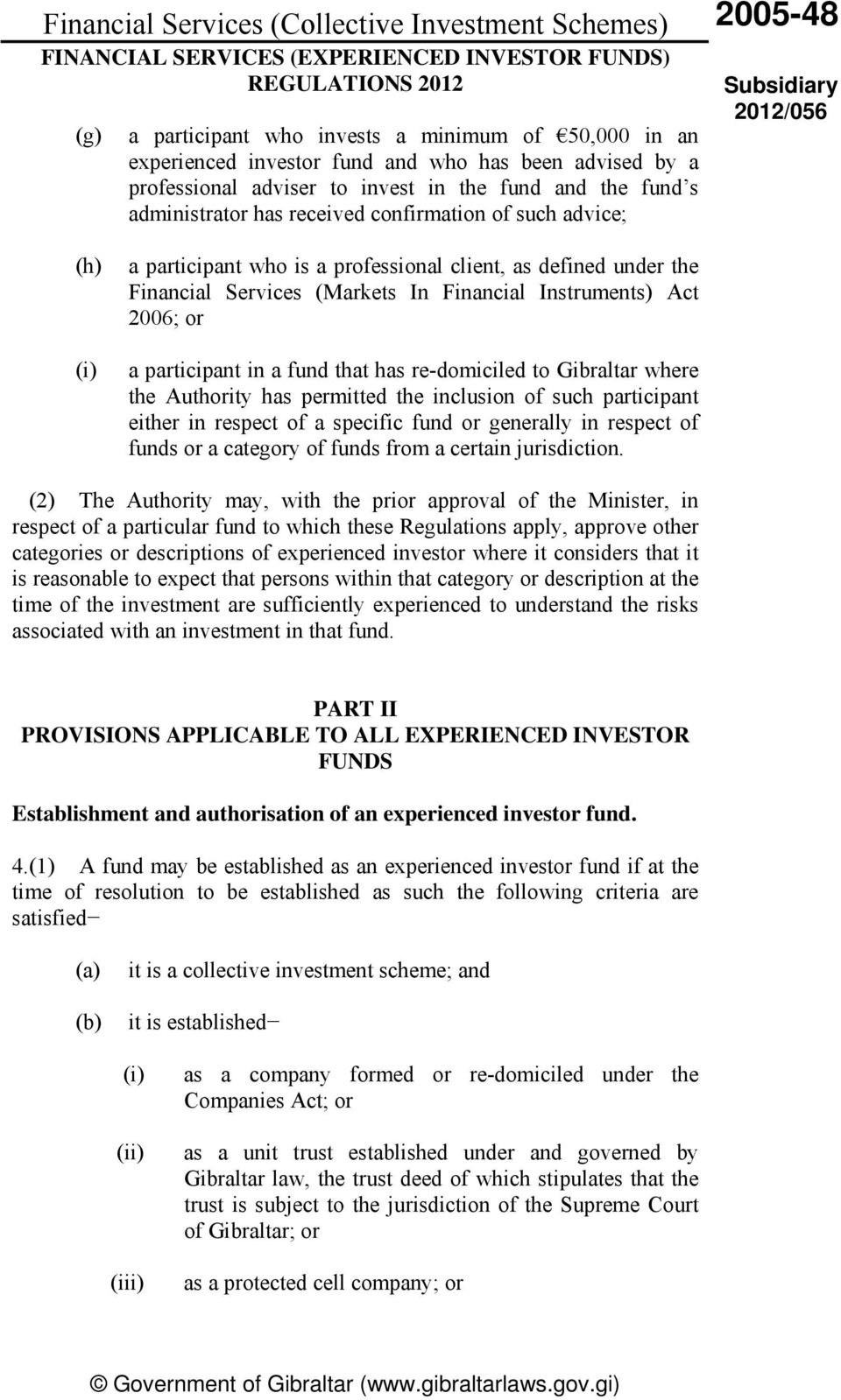 Financial Instruments) Act 2006; or a participant in a fund that has re-domiciled to Gibraltar where the Authority has permitted the inclusion of such participant either in respect of a specific fund