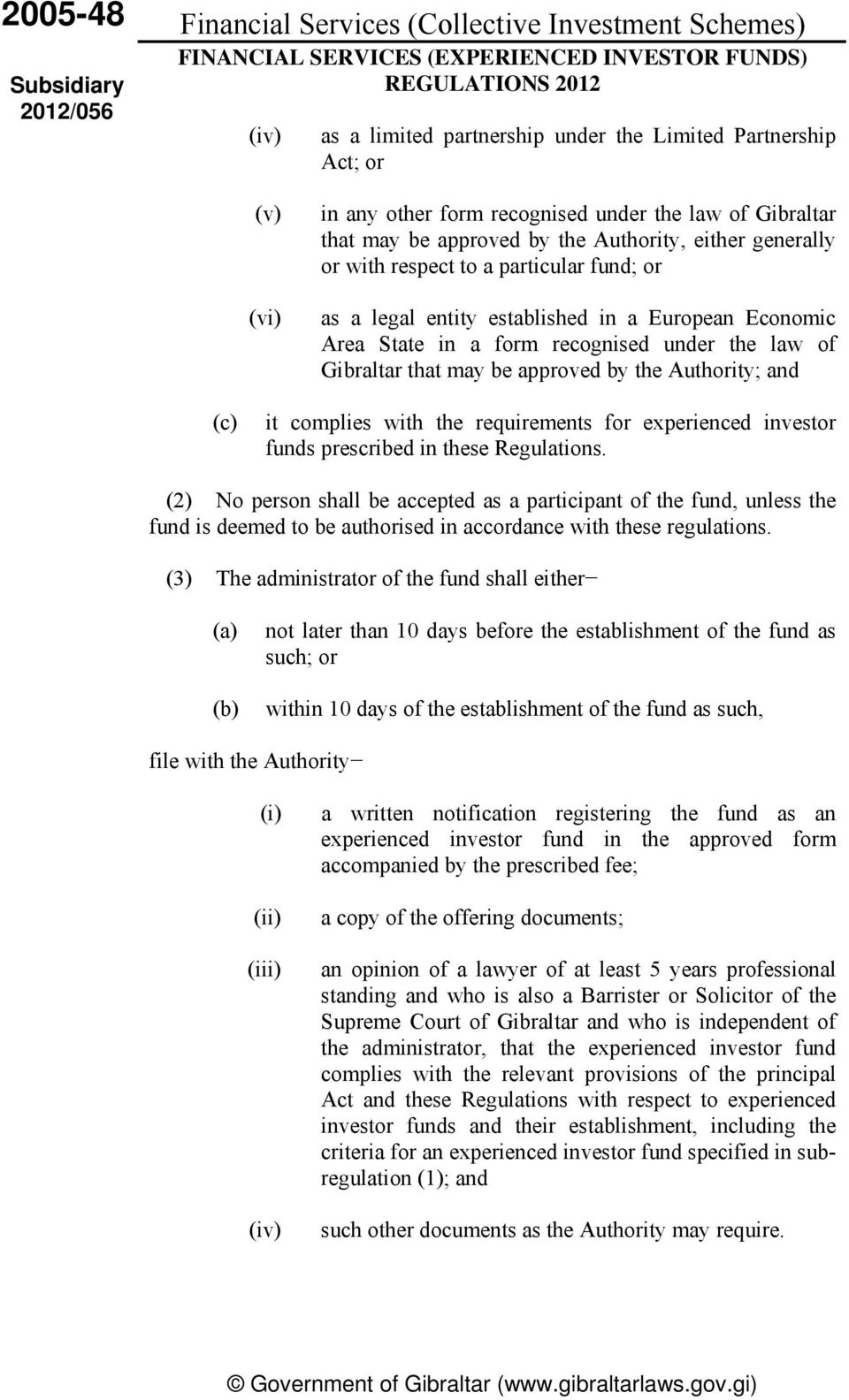 Gibraltar that may be approved by the Authority; and (c) it complies with the requirements for experienced investor funds prescribed in these Regulations.