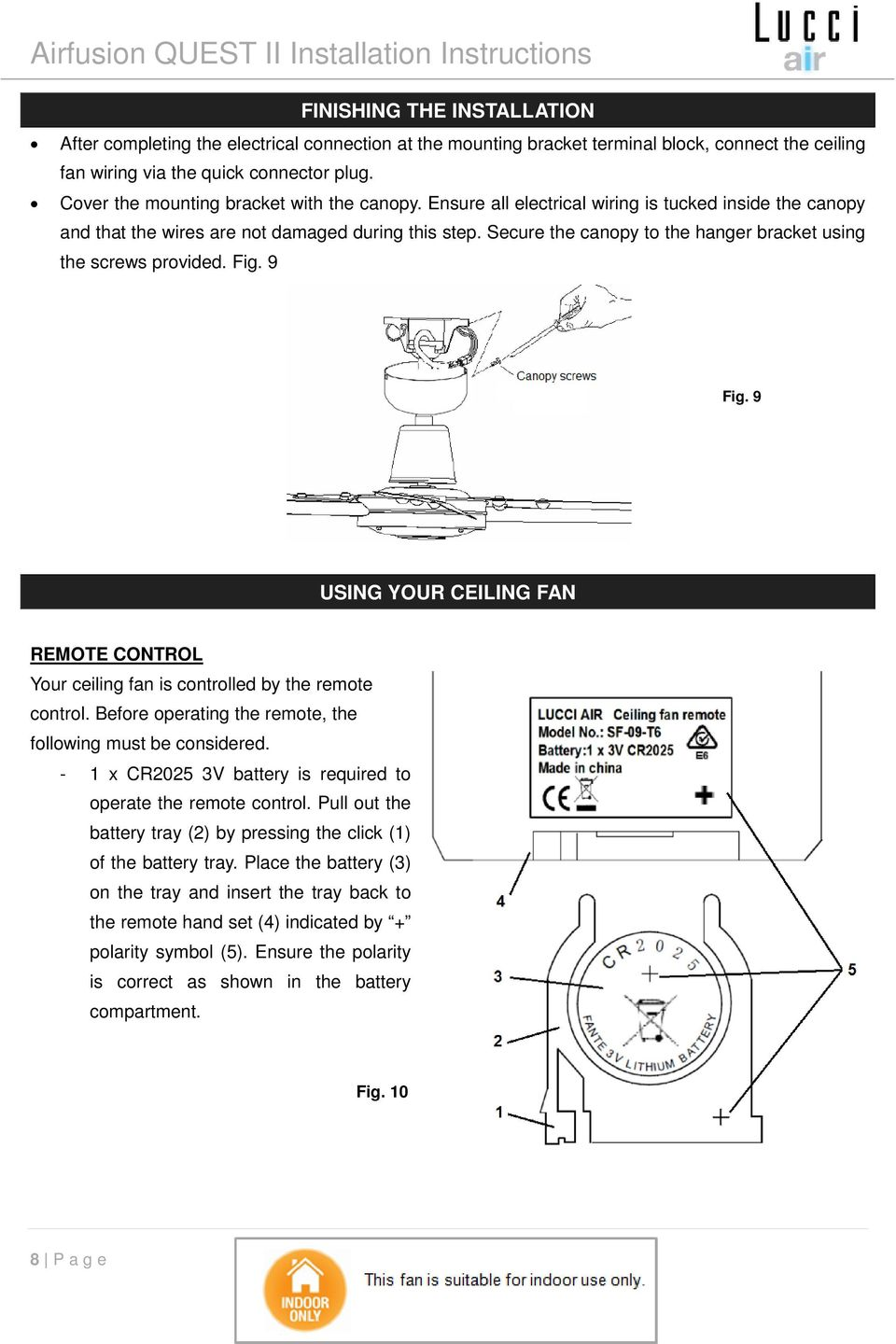 Secure the canopy to the hanger bracket using the screws provided. Fig. 9 Fig. 9 USING YOUR CEILING FAN REMOTE CONTROL Your ceiling fan is controlled by the remote control.